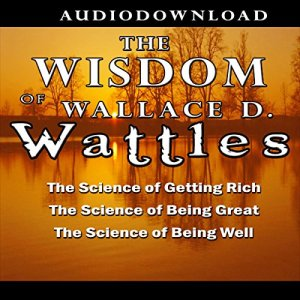 The Wisdom of Wallace D. Wattles Audiobook By Wallace D. Wattles cover art
