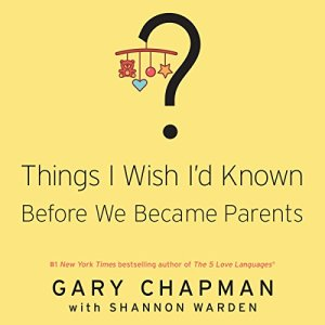 Things I Wish I'd Known Before We Became Parents Audiobook By Gary Chapman, Shannon Warden cover art