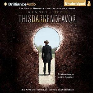 This Dark Endeavor: The Apprenticeship of Victor Frankenstein Audiobook By Kenneth Oppel cover art