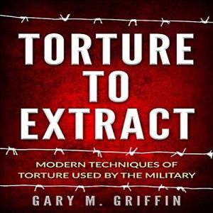 Torture to Extract Audiobook By Gary Griffin cover art