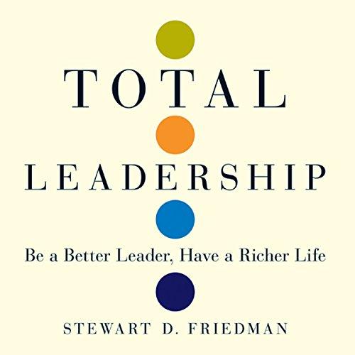 Total Leadership Audiobook By Stewart D Friedman cover art