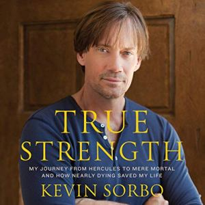 True Strength Audiobook By Kevin Sorbo cover art