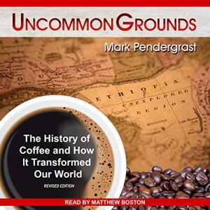 Uncommon Grounds Audiobook By Mark Pendergrast cover art