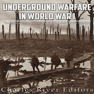 Underground Warfare in World War I Audiobook By Charles River Editors cover art