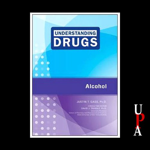 Understanding Drugs: Alcohol Audiobook By Justin T. Gass Ph.D cover art