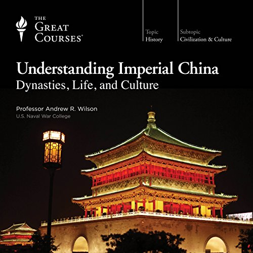 Understanding Imperial China: Dynasties, Life, and Culture Audiobook By Andrew R. Wilson, The Great Courses cover art