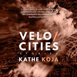 Velocities: Stories Audiobook By Kathe Koja cover art