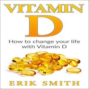 Vitamin D: A Beginners Guide to Vitamin D Audiobook By Erik Smith cover art
