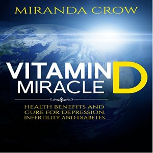 Vitamin D Miracle: Health Benefits and Cure for Depression, Infertility and Diabetes Audiobook By Miranda Crow cover art