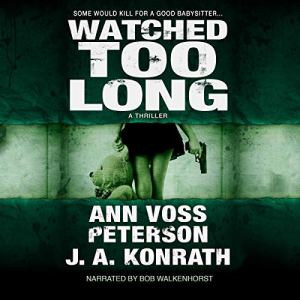 Watched Too Long Audiobook By Ann Voss Peterson, J.A. Konrath cover art