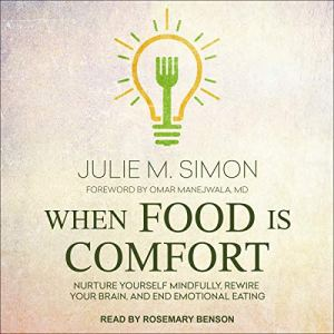 When Food Is Comfort Audiobook By Julie M. Simon, Omar Manejwala MD (foreword) cover art