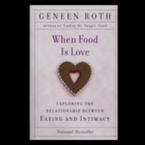 When Food Is Love Audiobook By Geneen Roth cover art