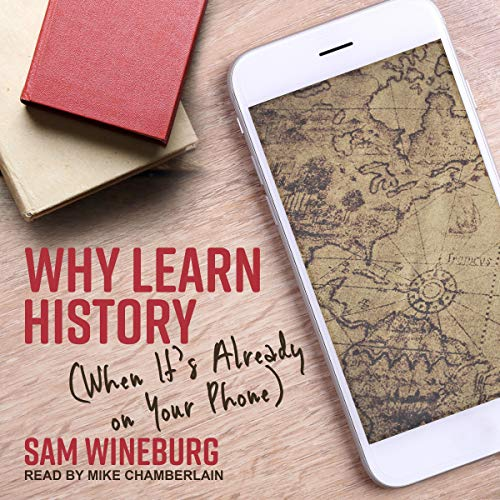 Why Learn History (When It's Already on Your Phone) Audiobook By Sam Wineburg cover art
