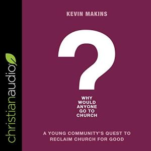 Why Would Anyone Go to Church? Audiobook By Kevin Makins cover art