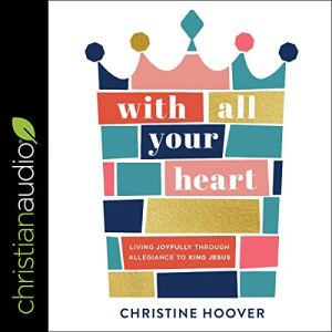 With All Your Heart Audiobook By Christine Hoover cover art