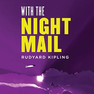 With the Night Mail: A Story of 2000 A.D. Audiobook By Rudyard Kipling cover art