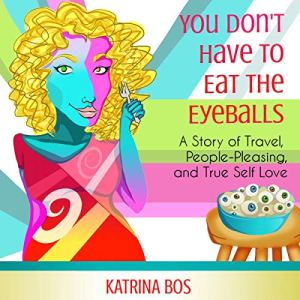 You Don't Have to Eat the Eyeballs Audiobook By Katrina Bos cover art