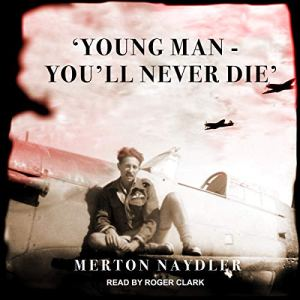 'Young Man - You'll Never Die' Audiobook By Merton Naydler cover art