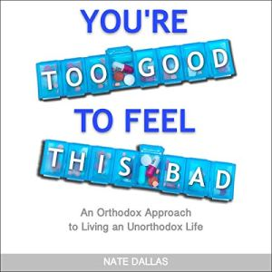 You're Too Good to Feel This Bad Audiobook By Nate Dallas cover art