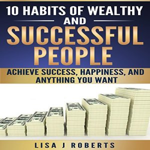 10 Habits of Wealthy and Successful People Audiobook By Lisa J. Roberts cover art