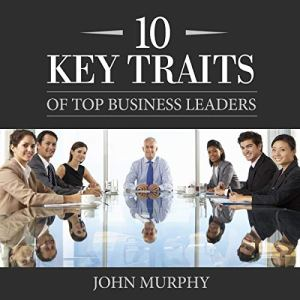 10 Key Traits of Top Business Leaders Audiobook By John Murphy cover art