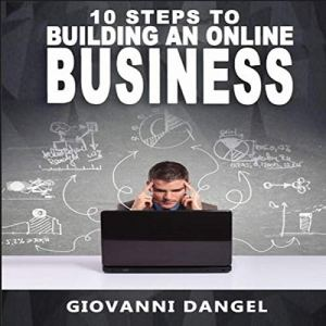 10 Steps to Building an Online Business Audiobook By Giovanni Dangel cover art