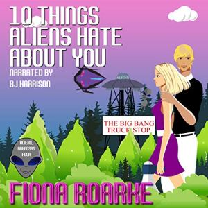 10 Things Aliens Hate About You Audiobook By Fiona Roarke cover art
