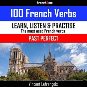 100 French Verbs - Past Perfect (Vol 2) Audiobook By Vincent Lefrançois cover art