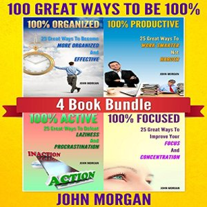 100 Great Ways to Be 100% Audiobook By John Morgan cover art
