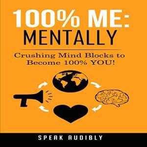100% Me: Mentally Audiobook By Speak Audibly cover art