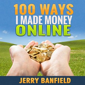 100 Ways I Made Money Online Audiobook By Jerry Banfield cover art