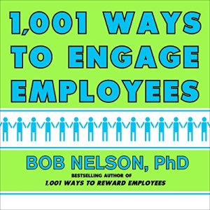 1,001 Ways to Engage Employees Audiobook By Bob Nelson, Marshall Goldsmith - Foreword by cover art