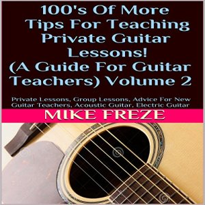 100's of More Tips for Teaching Private Guitar Lessons! Audiobook By Mike Freze cover art