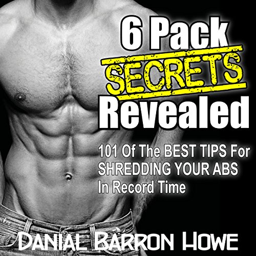 101 Six Pack Abs Secrets - 101 of the Best Tips for Shredding Your Abs in Record Time Audiobook By Dan Howe cover art