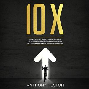 10x: What Successful People Do That You Don't Audiobook By Anthony Heston cover art