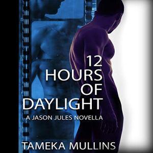 12 Hours of Daylight: A Jason Jules Novella Audiobook By Tameka Mullins cover art