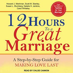12 Hours to a Great Marriage Audiobook By Howard J. Markman, Scott M. Stanley, Susan L. Blumberg, Natalie H. Jenkins, Carol Whiteley cover art