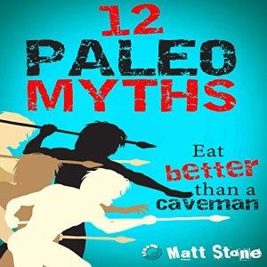 12 Paleo Myths Audiobook By Matt Stone cover art