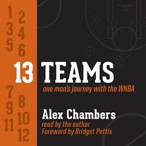13 Teams: One Man's Journey with the WNBA Audiobook By Alex Chambers cover art