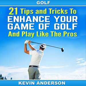 21 Tips and Tricks to Enhance Your Game of Golf and Play like the Pros Audiobook By Kevin Anderson cover art