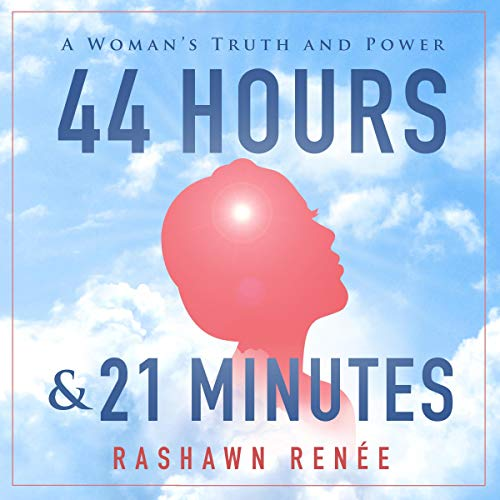 44 Hours & 21 Minutes: A Woman's Truth and Power Audiobook By RaShawn Renée cover art