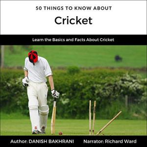 50 Things to Know About Cricket Audiobook By Danish Bakhrani, 50 Things to Know cover art