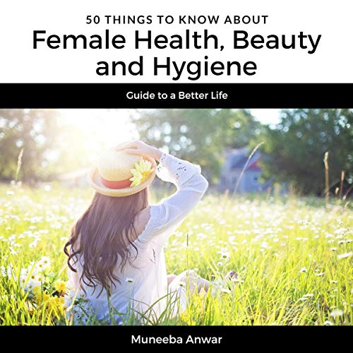 50 Things to Know About Female Health, Beauty and Hygiene Audiobook By Muneeba Anwar, 50 Things to Know cover art
