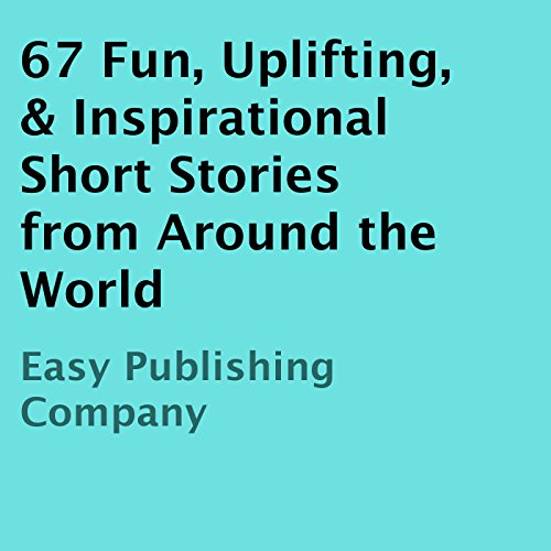 67 Fun, Uplifting, & Inspirational Short Stories from Around the World Audiobook By Easy Publishing Company cover art