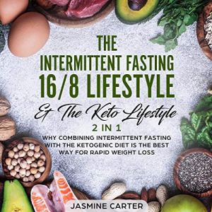 The Intermittent Fasting 16/8 Lifestyle and The Keto Lifestyle: 2 in 1 Audiobook By Jasmine Carter, Mary Parrett cover art