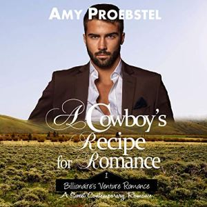 A Cowboy's Recipe for Romance: A Sweet Contemporary Romance Audiobook By Amy Proebstel cover art