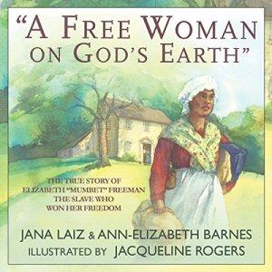 """A Free Woman on God's Earth"": The True Story of Elizabeth ""Mumbet"" Freeman, the Slave Who Won Her Freedom Audiobook By Jana Laiz, Ann-Elizabeth Barnes cover art"