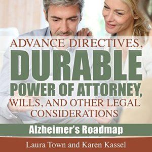 Advance Directives, Durable Power of Attorney, Wills, and Other Legal Considerations Audiobook By Laura Town, Karen Kassel cover art
