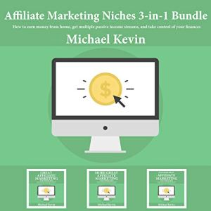 Affiliate Marketing Niches, 3 - in -1 Bundle Audiobook By Michael Kevin cover art