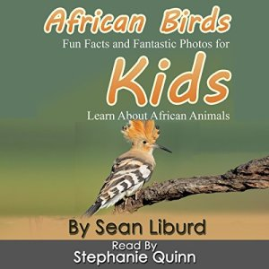 African Birds: Fun Facts and Fantastic Photos for Kids! Learn About African Animals Audiobook By Mr Sean I Liburd cover art